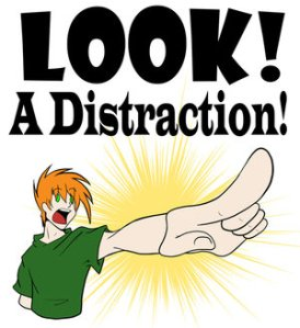 """Look, a distraction!"""